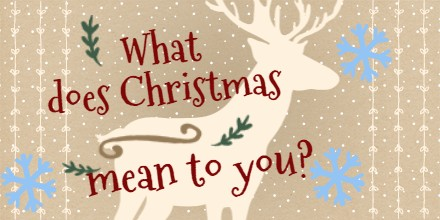 What does Christmas mean to you? – My thoughts